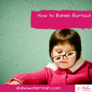How to Banish Burnout