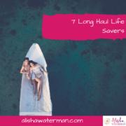 7 Long Haul Life Savers